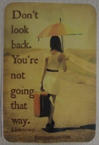 Dont look back you are not going that way