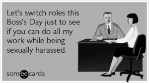 sexual-harassment-workplace-job-boss-day-ecards-someecards