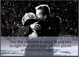 En dag kommer någon att krama dig så hårt att alla dina brutna delar faller på plats igen -mindre kopia